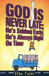 God Is Never Late; He's Seldom Early; He's Always Right on Time