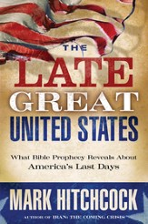 The Late Great United States: What Bible Prophecy Reveals About America's Last Days - eBook