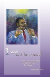 I Shall Not Be Moved (1 Corinthians 16:13 , NIV) Bulletins, 100