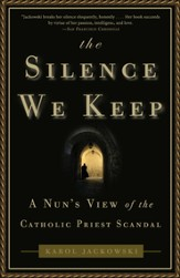 The Silence We Keep: A Nun's View of the Catholic Priest Scandal - eBook