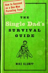 The Single Dad's Survival Guide: How to Succeed as a One-Man Parenting Team - eBook