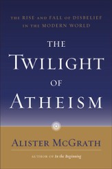The Twilight of Atheism: The Rise and Fall of Disbelief in the Modern World - eBook