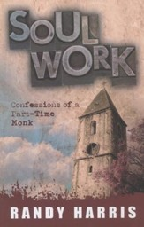 Soul Work: Confessions of a Part-Time Monk