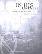 In His Likeness: God's Holiness at Work In Us, Leader's Guide