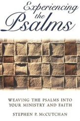 Experiencing the Psalms: Weaving the Psalms Into Your Ministry and Faith