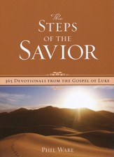 The Steps Of The Savior: 365 Devotionals from the Gospel of Luke