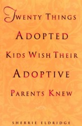 Twenty Things Adopted Kids Wish Their Adoptive Parents Knew - eBook