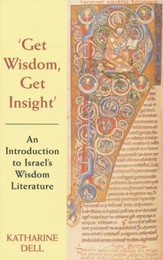 Get Wisdom, Get Insight: An Introduction to Israel's Wisdom Literature