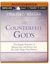 Counterfeit Gods: The Empty Promises of Money, Sex, and Power, and the Only Hope that Matters - unabridged audio book on MP3-CD