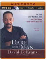 Dare to Be a Man: The Truth Every Man Must Know...and Every Woman Needs to Know About Him - unabridged audiobook on CD