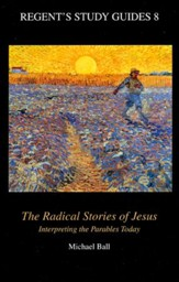 The Radical Stories of Jesus: Interpreting the Parables Today