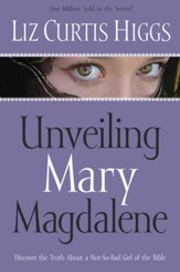 Unveiling Mary Magdalene: Discover the Truth About a Not-So-Bad Girl of the Bible - eBook