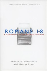 Romans 1-8: A Commentary in the Wesleyan Tradition (New Beacon Bible Commentary) [NBBC]