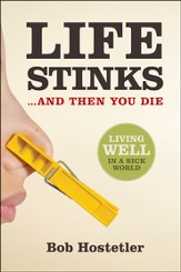 Life Stinks...And Then You Die: Living Well in a Sick World