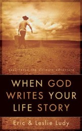 When God Writes Your Life Story: Experience the Ultimate Adventure - eBook