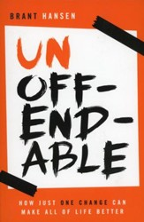 Unoffendable: How Just One Change Can Make All of Life Better - Slightly Imperfect
