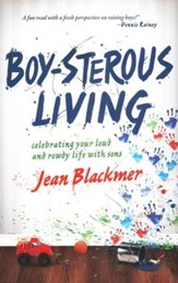 Boy-sterous Living: Celebrating Your Loud and Rowdy Life with Sons