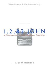 1, 2 & 3 John: A Commentary in the Wesleyan Tradition (New Beacon Bible Commentary) [NBBC]
