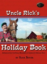 Uncle Rick's Holiday Book: Appreciating the Real Meaning of America's Special Days