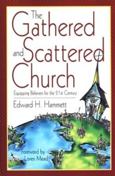 The Gathered and Scattered Church: Equipping Believers For the 21st Century