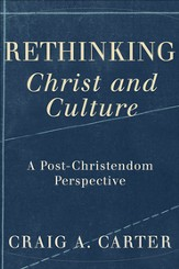 Rethinking Christ and Culture: A Post-Christendom Perspective - eBook