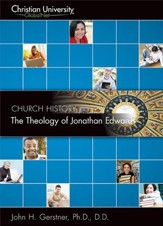 CH504: The Theology of Jonathan Edwards - A Christian University GlobalNet Course [Download]