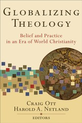Globalizing Theology: Belief and Practice in an Era of World Christianity - eBook