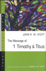 The Message of 1 Timothy & Titus: The Bible Speaks Today [BST]