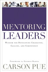 Mentoring Leaders: Wisdom for Developing Character, Calling, and Competency - eBook