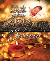 For Unto You is Born (Luke 2:11) Large Bulletins, 100