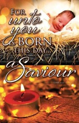 For Unto You is Born (Luke 2:11) Bulletins, 100