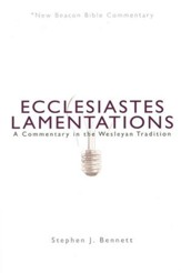 Ecclesiastes Lamentations: A Commentary in the Wesleyan Tradition (New Beacon Bible Commentary) [NBBC]