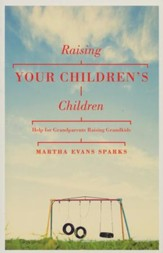 Raising Your Children's Children: Help for Grandparents Raising Grandkids