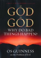 If God Is God Why Do Bad Things Happen?: Os Guinness on the Problem of Evil (DVD)