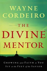 Divine Mentor, The: Growing Your Faith as You Sit at the Feet of the Savior - eBook
