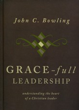 Grace-Full Leadership: Understanding the Heart of a Christian Leader