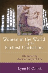 Women in the World of the Earliest Christians: Illuminating Ancient Ways of Life - eBook