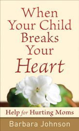 When Your Child Breaks Your Heart: Help for Hurting Moms - eBook