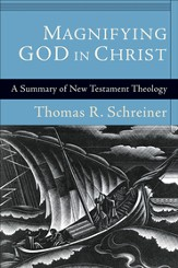 Magnifying God in Christ: A Summary of New Testament Theology - eBook