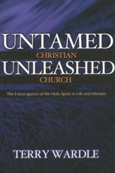 Untamed Christian, Unleashed Church: The Extravagance of the Holy Spirit in Life and Ministry