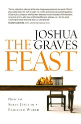 Feast: How to Serve Jesus in a Famished World