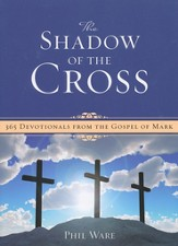 The Shadow of the Cross: 365 Devotionals from the Gospel of Mark