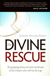 The Divine Rescue: The Gripping Drama of a Lost World and of the Creator Who Will Not Let It Go