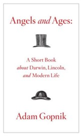 Angels and Ages: A Short Book about Darwin, Lincoln, and Modern Life - eBook