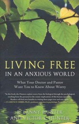 Living Free in An Anxious World: What Your Doctor and Pastor Want You To Know About Worry