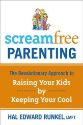 Screamfree Parenting: The Revolutionary Approach to Raising Your Kids by Keeping Your Cool - eBook