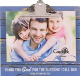Thank You God For the Blessing I Call Dad, Clipboard Photo Frame