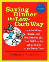 Saving Dinner the Low-Carb Way: Healthy Menus, Recipes, and the Shopping Lists That Will Keep the Whole Family at the Dinner Table - eBook