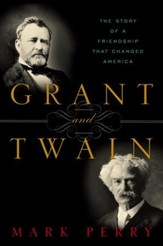 Grant and Twain: The Story of a Friendship That Changed America - eBook