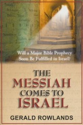The Messiah Comes to Israel: Will a Major Bible Prophecy Soon Be Fulfilled in Israel?